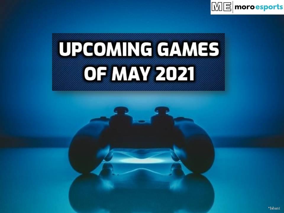 Upcoming Games of May 2021