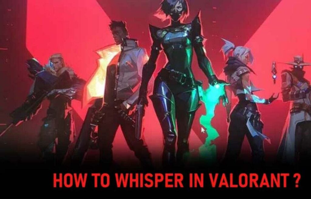 How to Whisper in Valorant